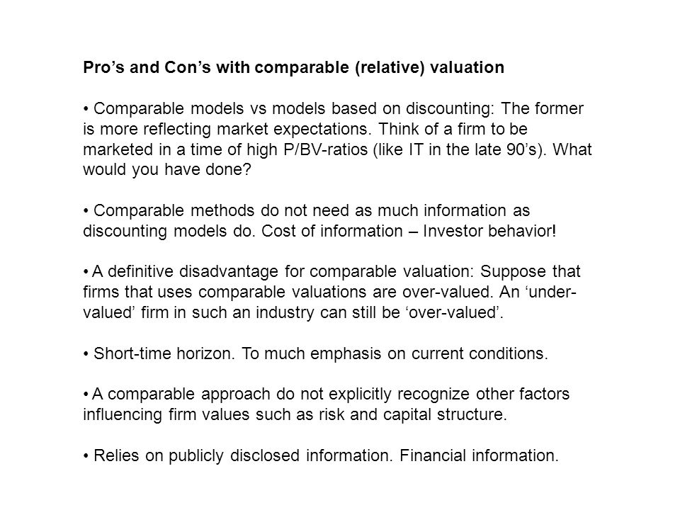 Pro's and Con's with comparable (relative) valuation Comparable models vs models based on discounting: The former is more reflecting market expectations.
