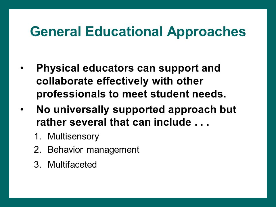 General Educational Approaches Physical educators can support and collaborate effectively with other professionals to meet student needs.