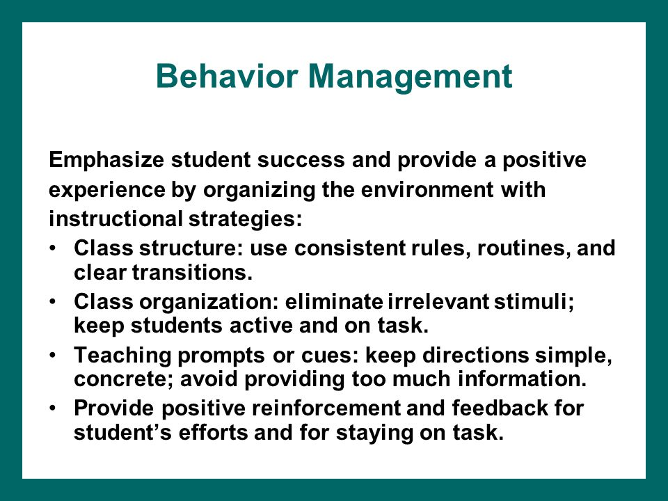 Behavior Management Emphasize student success and provide a positive experience by organizing the environment with instructional strategies: Class str