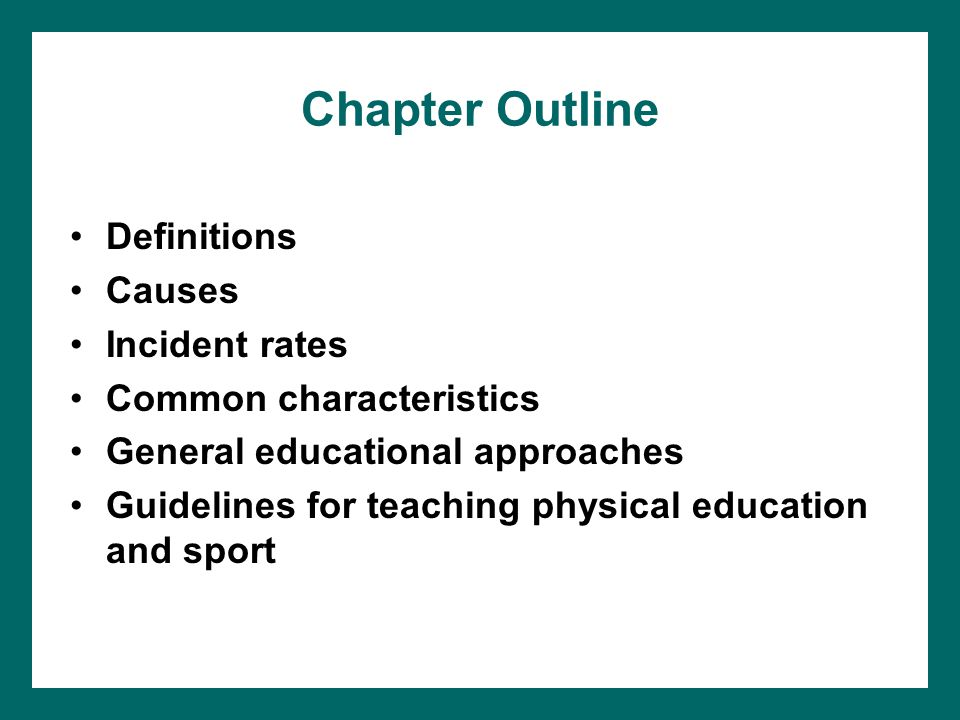 Chapter Outline Definitions Causes Incident rates Common characteristics General educational approaches Guidelines for teaching physical education and