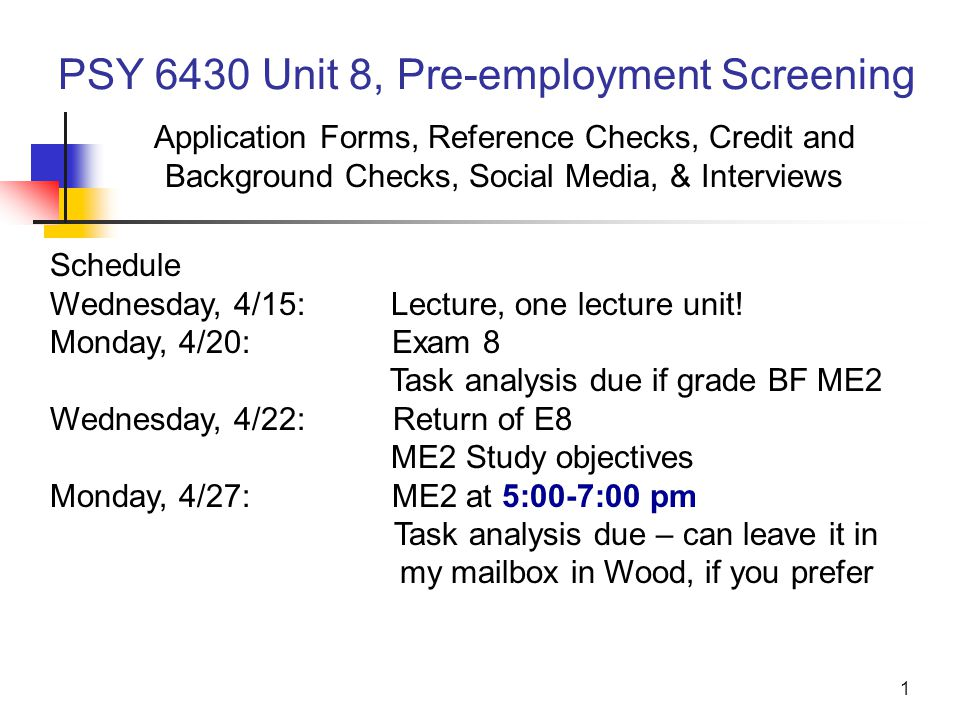 1 PSY 6430 Unit 8, Pre-employment Screening Application Forms, Reference Checks, Credit and Background Checks, Social Media, & Interviews Schedule Wednesday, 4/15: Lecture, one lecture unit.