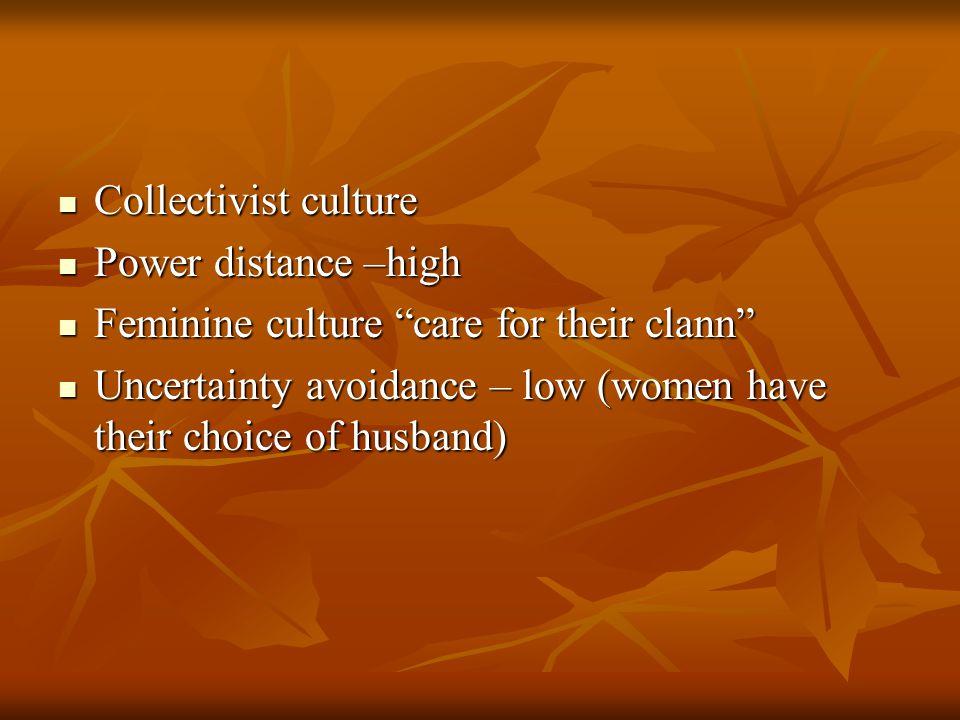 Collectivist culture Collectivist culture Power distance –high Power distance –high Feminine culture care for their clann Feminine culture care for their clann Uncertainty avoidance – low (women have their choice of husband) Uncertainty avoidance – low (women have their choice of husband)