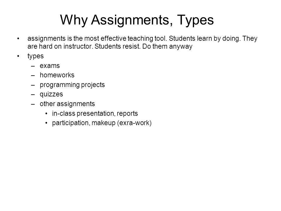 Why Assignments, Types assignments is the most effective teaching tool.