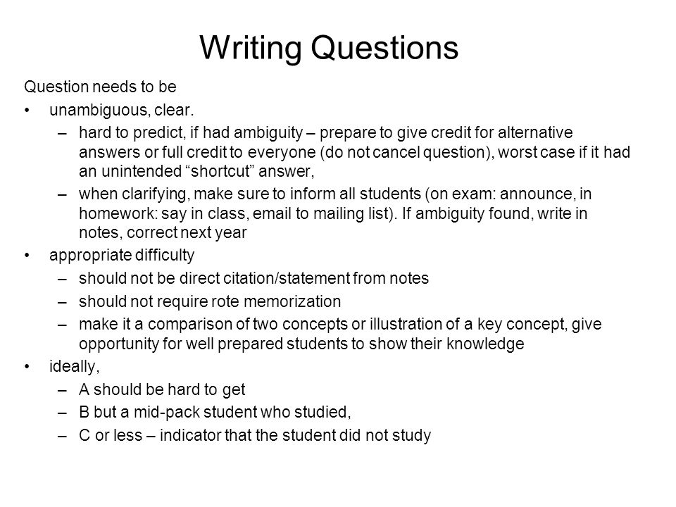 Writing Questions Question needs to be unambiguous, clear.