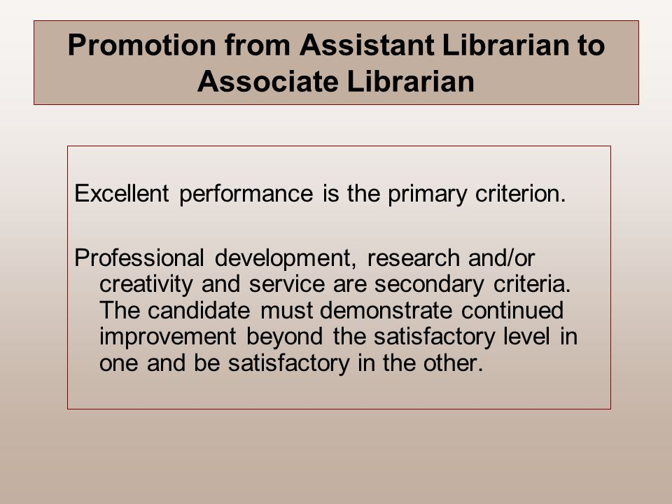 Promotion from Assistant Librarian to Associate Librarian Excellent performance is the primary criterion. Professional development, research and/or cr