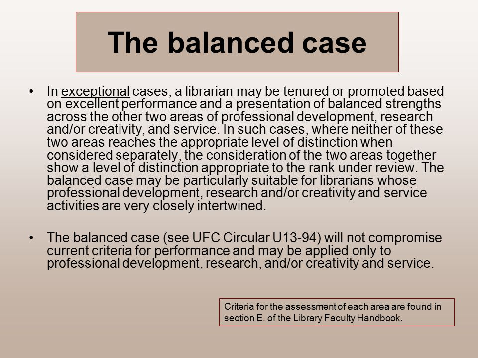 The balanced case In exceptional cases, a librarian may be tenured or promoted based on excellent performance and a presentation of balanced strengths
