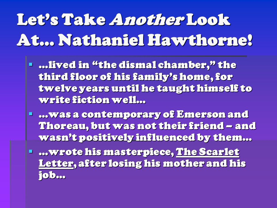 """Let's Take Another Look At… Nathaniel Hawthorne!  …lived in """"the dismal chamber,"""" the third floor of his family's home, for twelve years until he tau"""