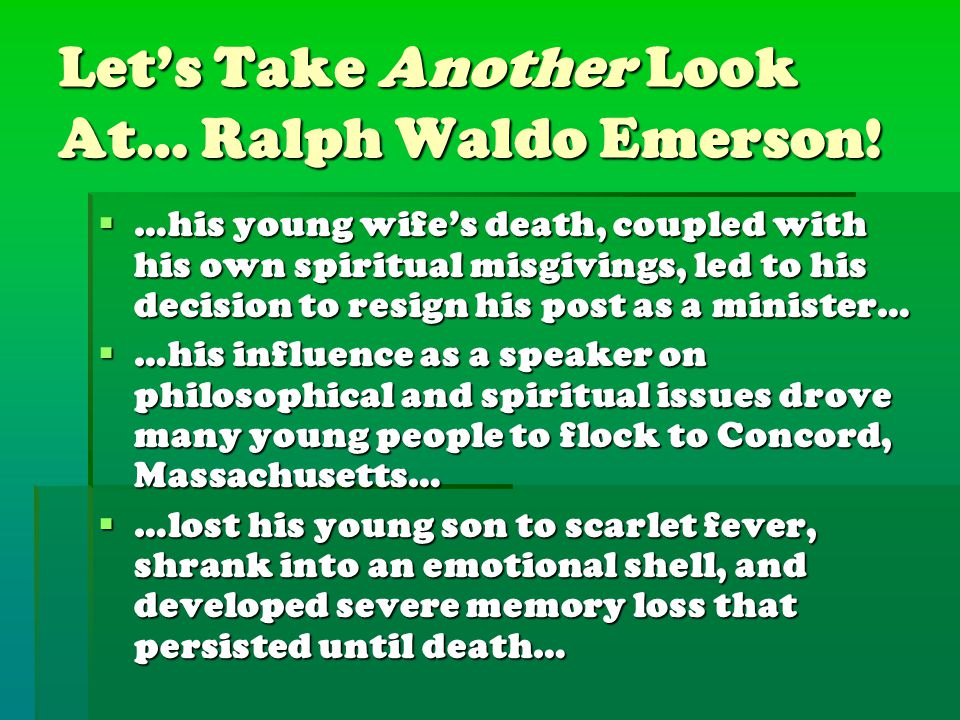 Let's Take Another Look At… Ralph Waldo Emerson!  …his young wife's death, coupled with his own spiritual misgivings, led to his decision to resign h