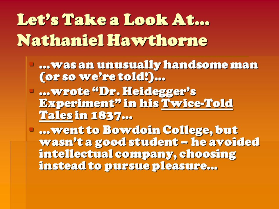 """Let's Take a Look At… Nathaniel Hawthorne  …was an unusually handsome man (or so we're told!)…  …wrote """"Dr. Heidegger's Experiment"""" in his Twice-Tol"""