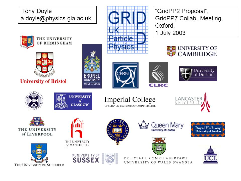 "Tony Doyle a.doyle@physics.gla.ac.uk ""GridPP2 Proposal"", GridPP7 Collab. Meeting, Oxford, 1 July 2003"