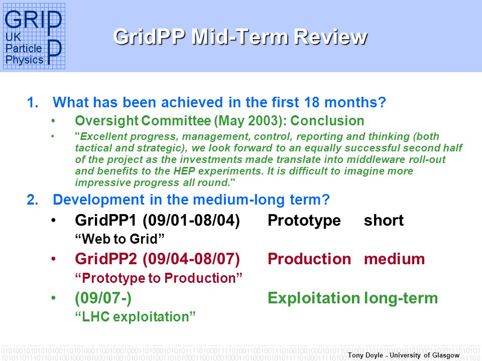 Tony Doyle - University of Glasgow GridPP Mid-Term Review 1.What has been achieved in the first 18 months? Oversight Committee (May 2003): Conclusion