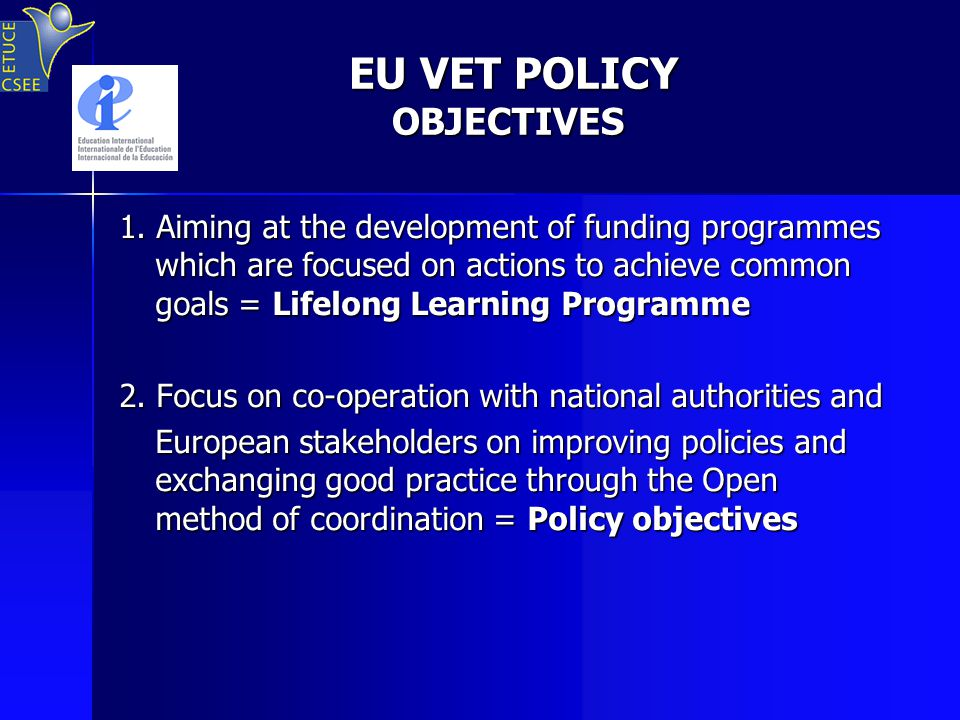 EU VET POLICY OBJECTIVES EU VET POLICY OBJECTIVES 1.