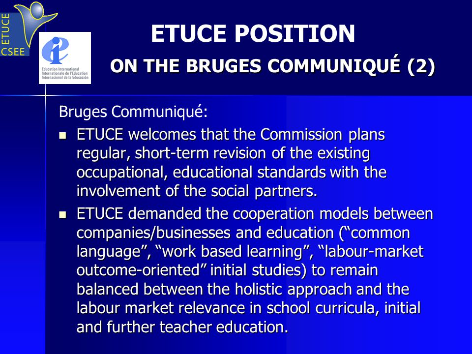 ON THE BRUGES COMMUNIQUÉ (2) ETUCE POSITION ON THE BRUGES COMMUNIQUÉ (2) Bruges Communiqué: ETUCE welcomes that the Commission plans regular, short-term revision of the existing occupational, educational standards with the involvement of the social partners.