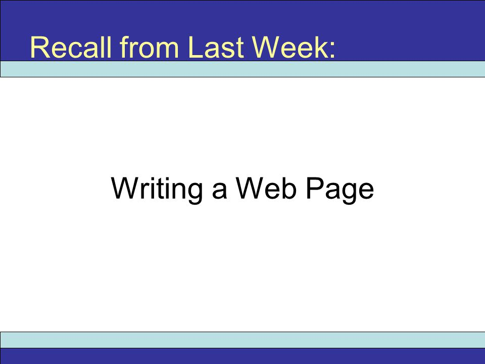 Writing a Web Page Recall from Last Week: