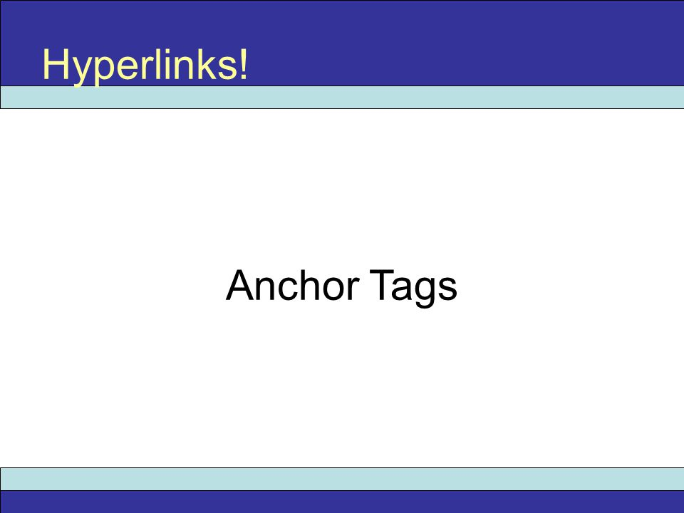 Hyperlinks! Anchor Tags