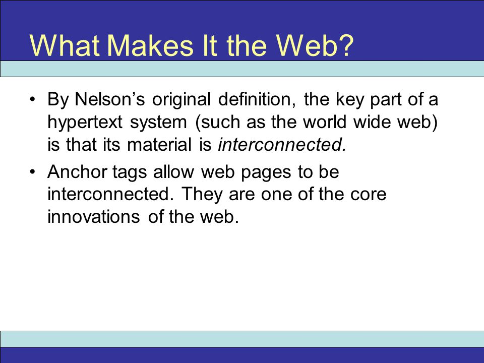 By Nelson's original definition, the key part of a hypertext system (such as the world wide web) is that its material is interconnected.
