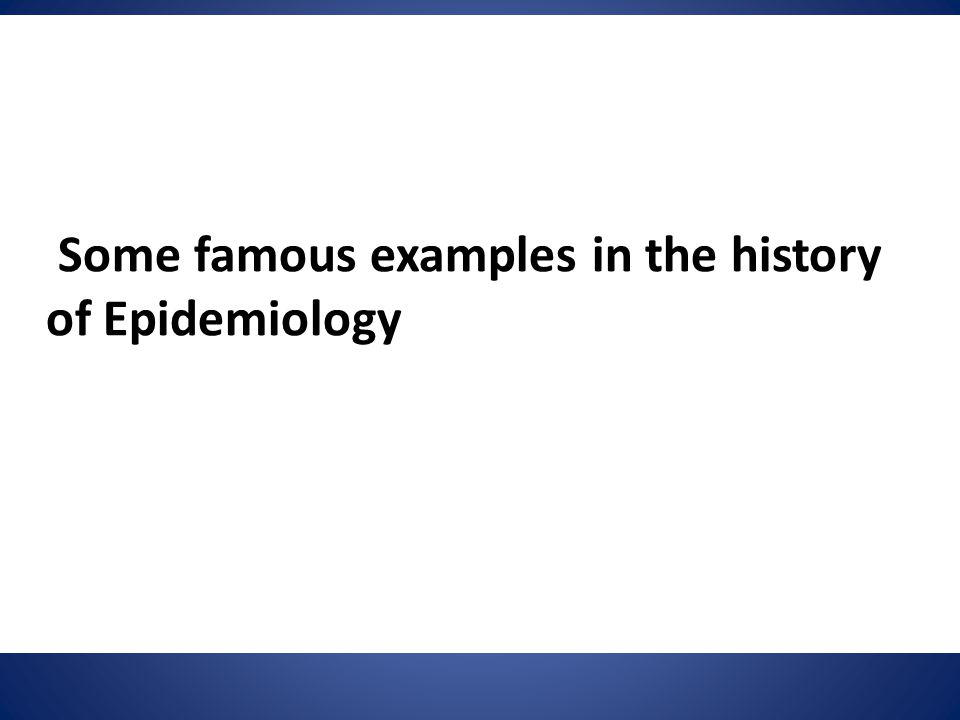 Some famous examples in the history of Epidemiology