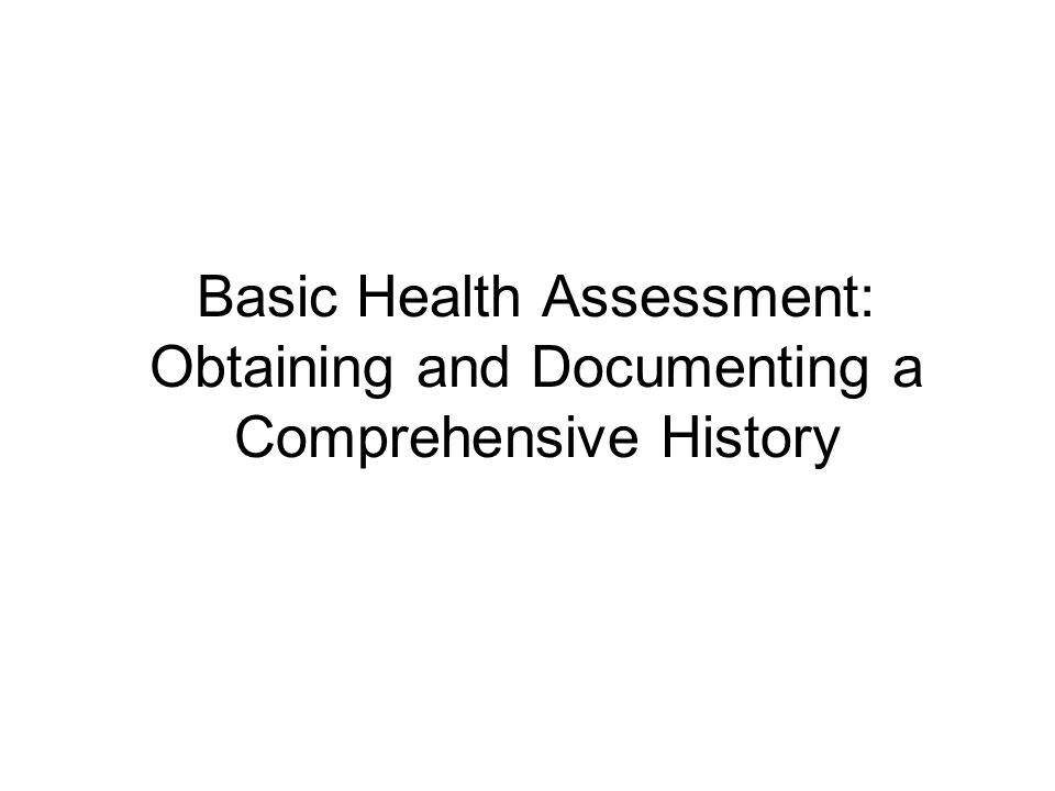 Basic Health Assessment: Obtaining and Documenting a Comprehensive History