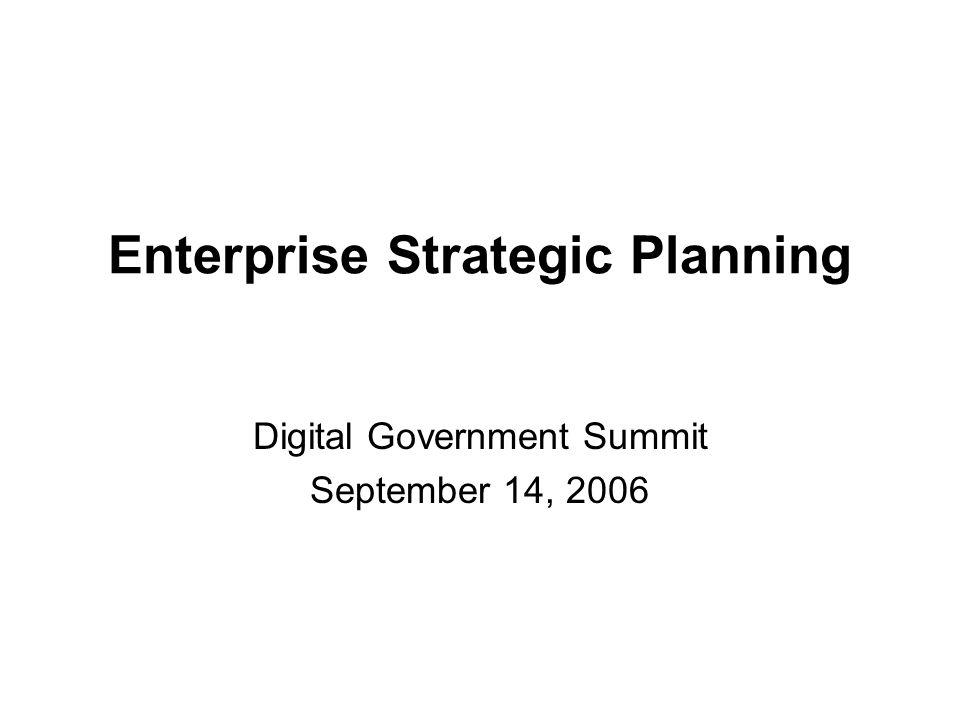 Enterprise Strategic Planning Digital Government Summit September 14, 2006