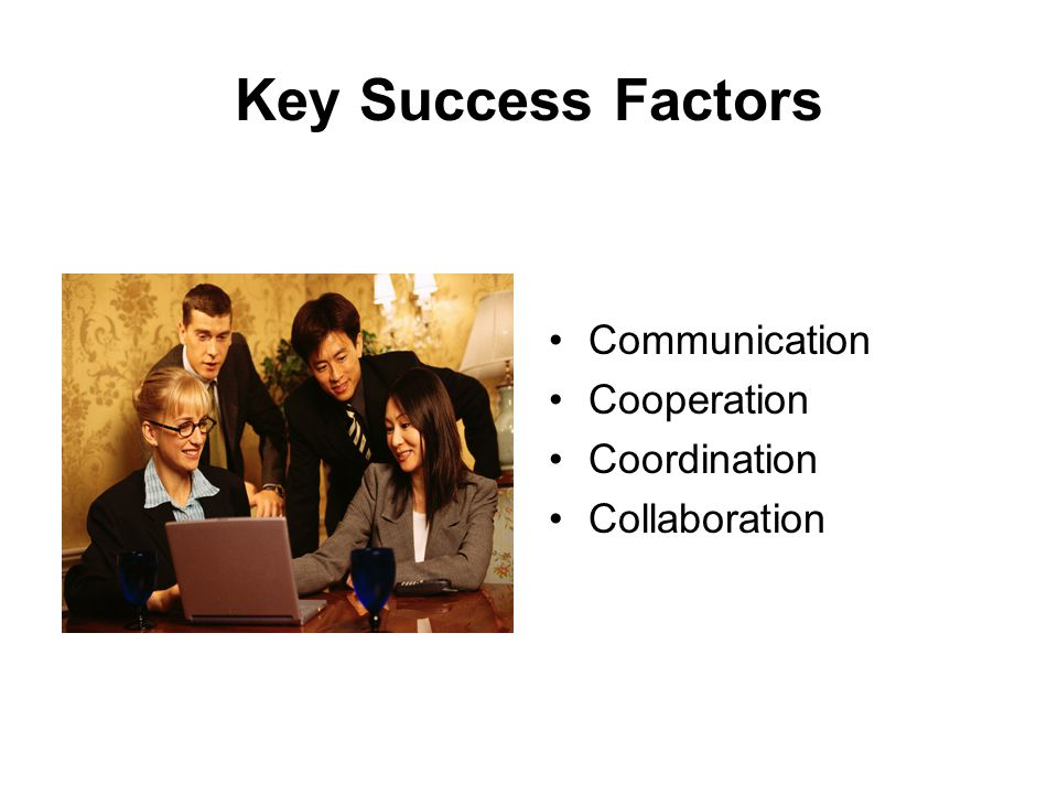 Key Success Factors Communication Cooperation Coordination Collaboration