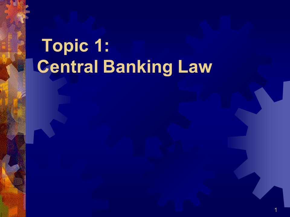 Topic 1: Central Banking Law 1