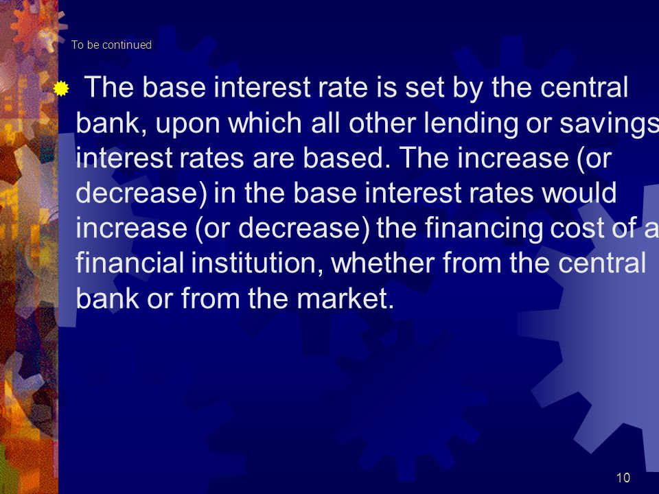 To be continued  The base interest rate is set by the central bank, upon which all other lending or savings interest rates are based.
