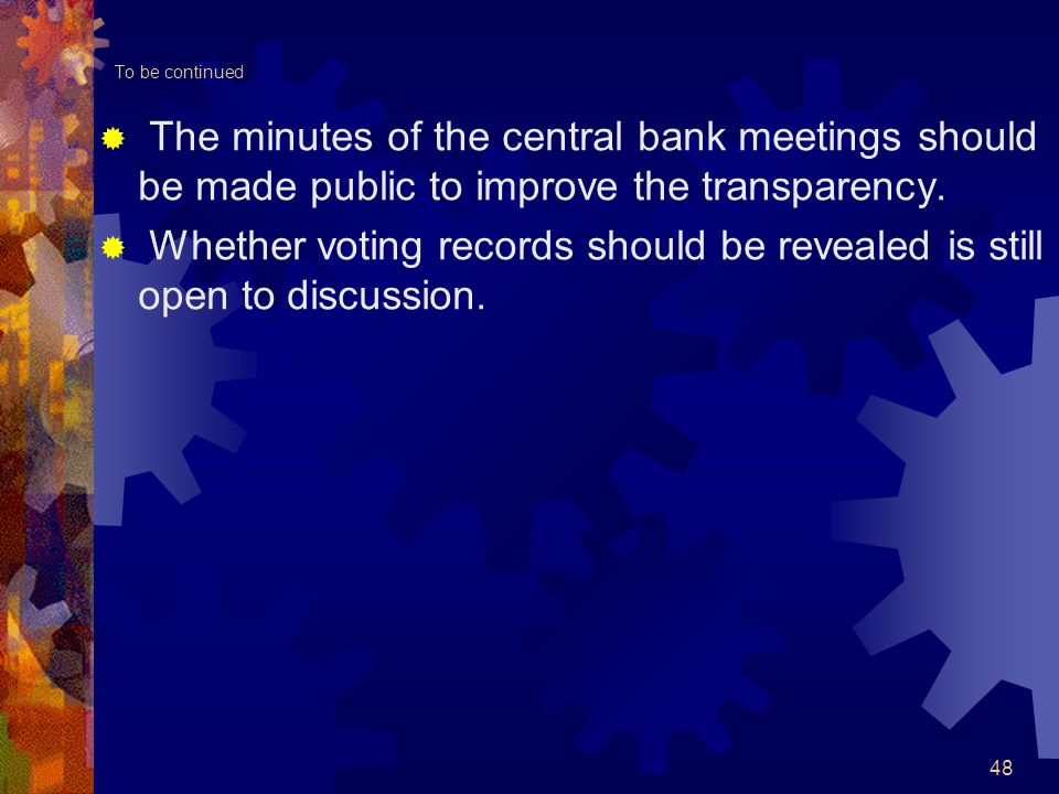 To be continued  The minutes of the central bank meetings should be made public to improve the transparency.