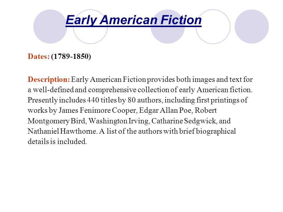 Early American Fiction Dates: (1789-1850) Description: Early American Fiction provides both images and text for a well-defined and comprehensive collection of early American fiction.