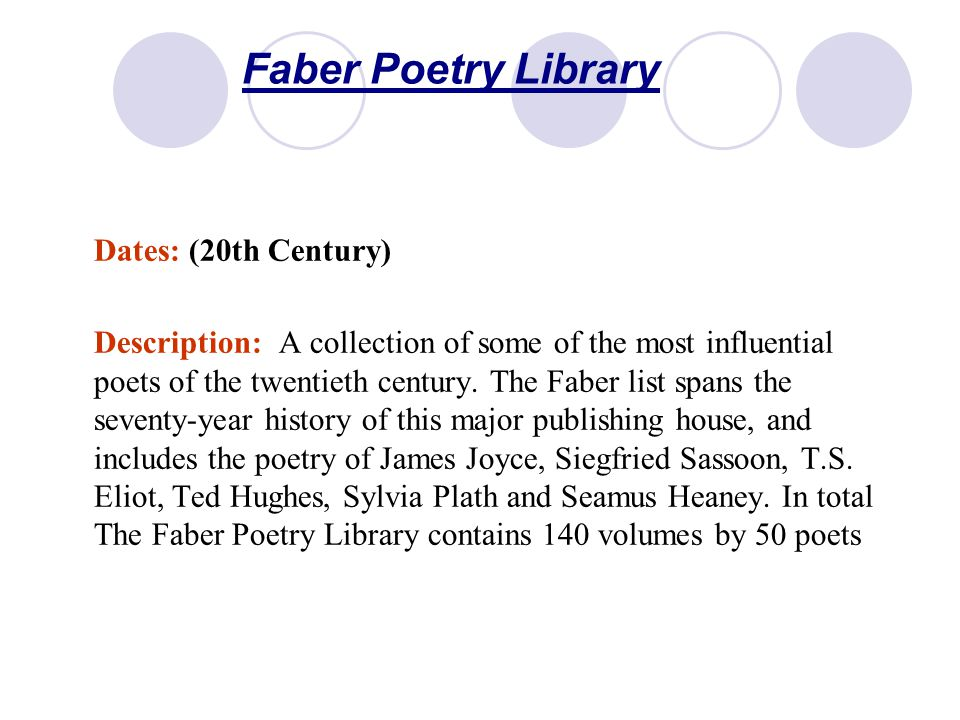 Faber Poetry Library Dates: (20th Century) Description: A collection of some of the most influential poets of the twentieth century.