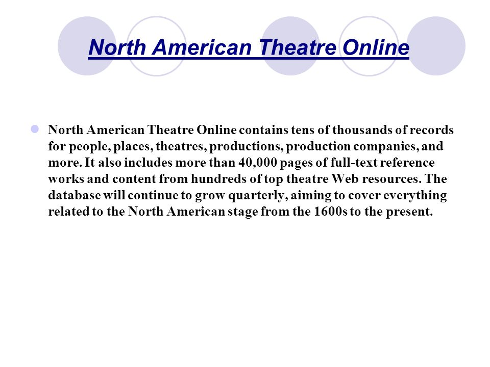 North American Theatre Online North American Theatre Online contains tens of thousands of records for people, places, theatres, productions, production companies, and more.