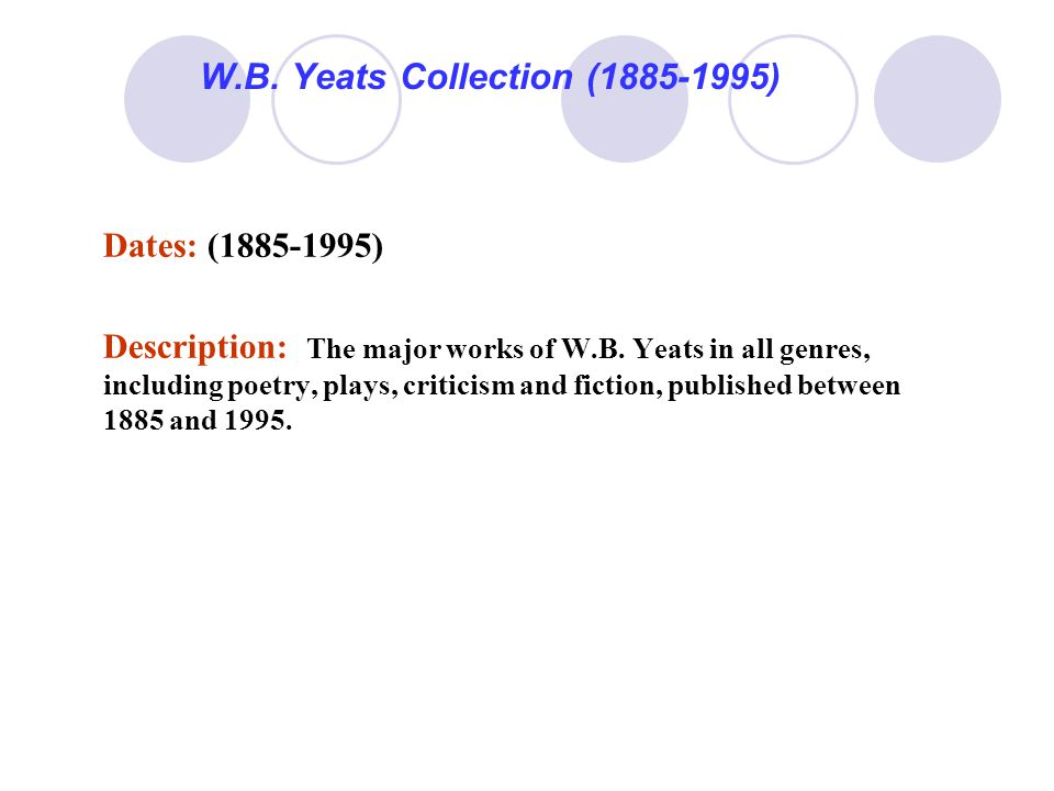 W.B. Yeats Collection (1885-1995) Dates: (1885-1995) Description: The major works of W.B.