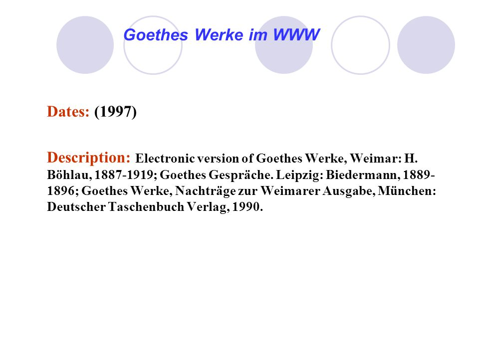 Goethes Werke im WWW Dates: (1997) Description: Electronic version of Goethes Werke, Weimar: H.