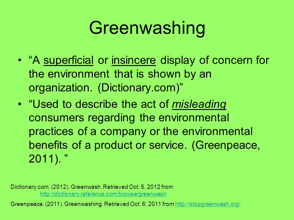 Greenwashing A superficial or insincere display of concern for the environment that is shown by an organization.