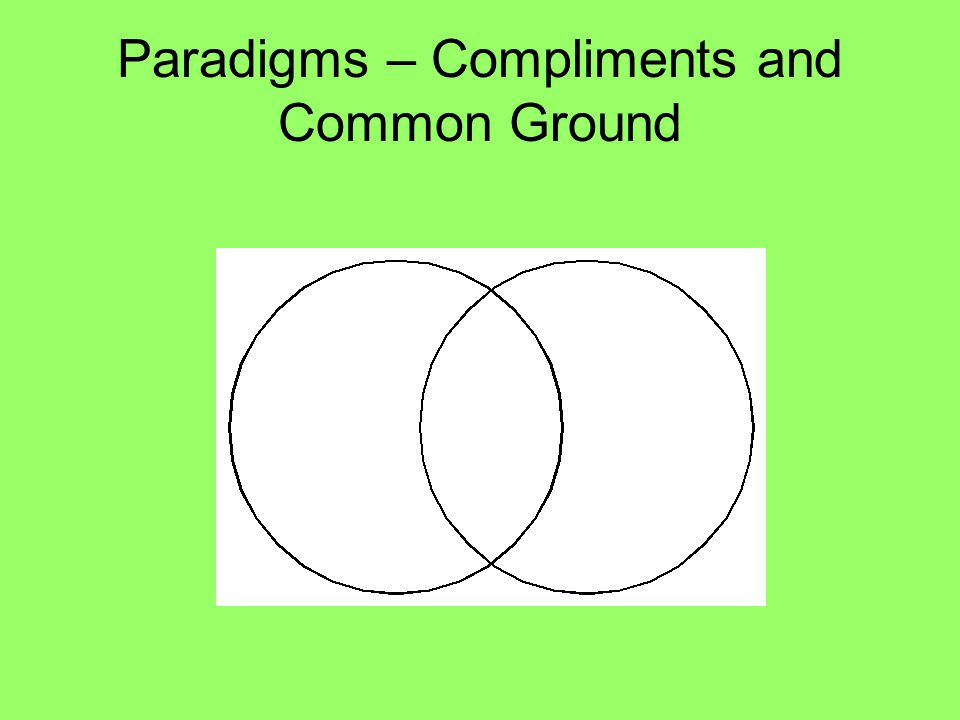 Paradigms – Compliments and Common Ground