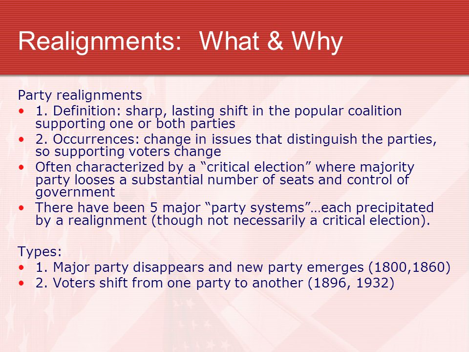 Realignments: What & Why Party realignments 1. Definition: sharp, lasting shift in the popular coalition supporting one or both parties 2. Occurrences
