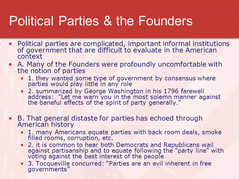 Political Parties & the Founders Political parties are complicated, important informal institutions of government that are difficult to evaluate in th