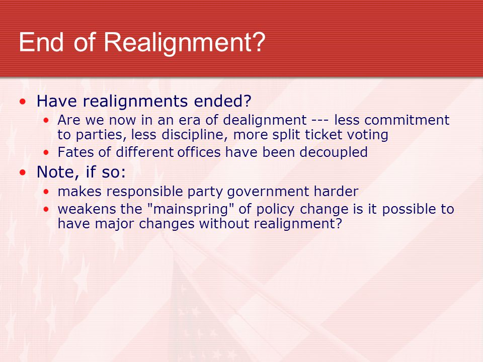 End of Realignment? Have realignments ended? Are we now in an era of dealignment --- less commitment to parties, less discipline, more split ticket vo