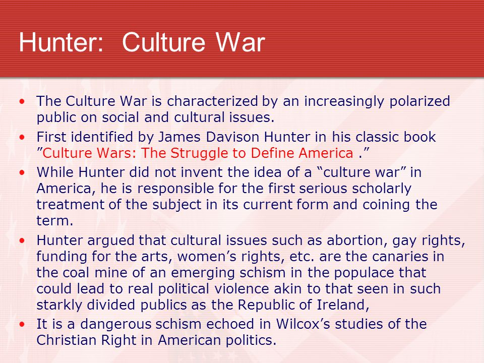 Hunter: Culture War The Culture War is characterized by an increasingly polarized public on social and cultural issues. First identified by James Davi