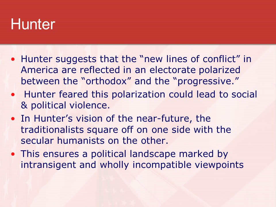 "Hunter Hunter suggests that the ""new lines of conflict"" in America are reflected in an electorate polarized between the ""orthodox"" and the ""progressiv"