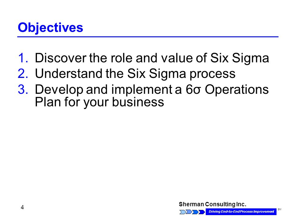 Sherman Consulting Inc. Driving End-to-End Process Improvement SM 5 Your Operations