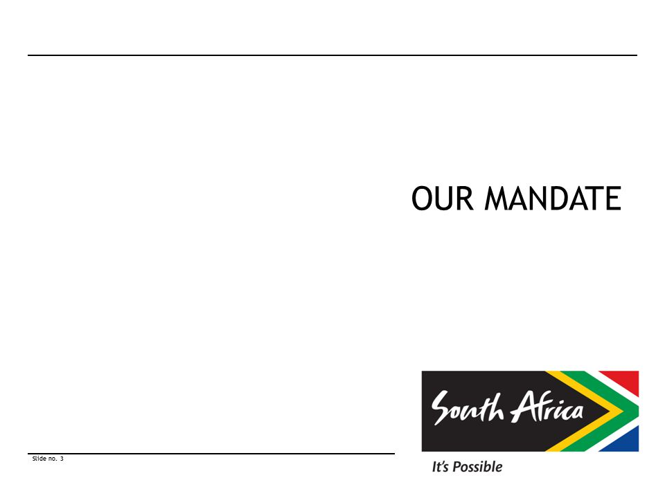 Slide no. 3 © South African Tourism 2010 Slide no. 3 © South African Tourism 2010 OUR MANDATE