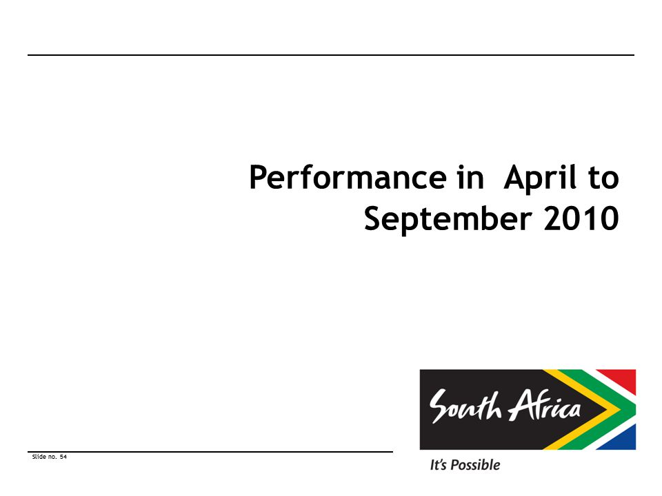 Slide no. 54 © South African Tourism 2010 Slide no. 54 © South African Tourism 2010 Performance in April to September 2010