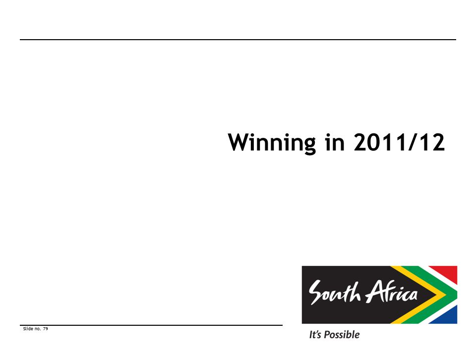 Slide no. 79 © South African Tourism 2010 Slide no. 79 © South African Tourism 2010 Winning in 2011/12