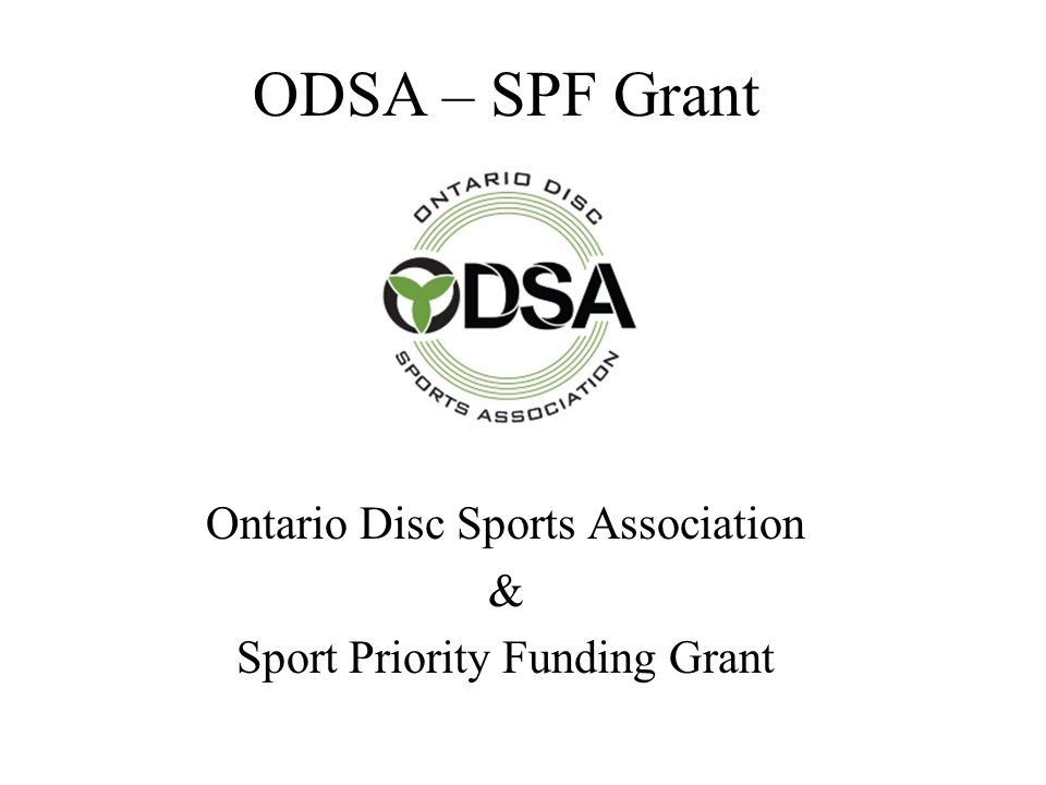 Grant Application In March of 2007 ODSA made an application to the Ministry of Health Promotion Sports Branch for a continuation of a 2006 directive.