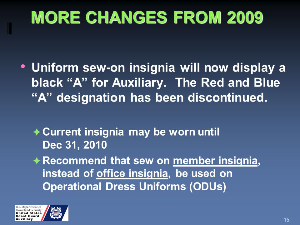 MORE CHANGES FROM 2009 Uniform sew-on insignia will now display a black A for Auxiliary.