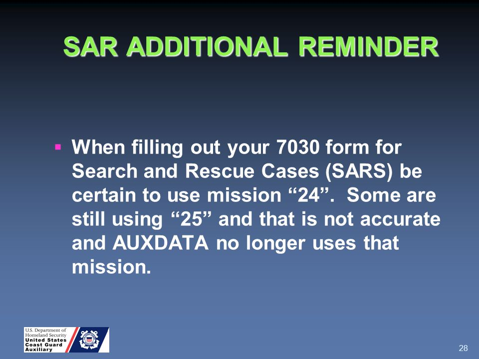 SAR ADDITIONAL REMINDER  When filling out your 7030 form for Search and Rescue Cases (SARS) be certain to use mission 24 .