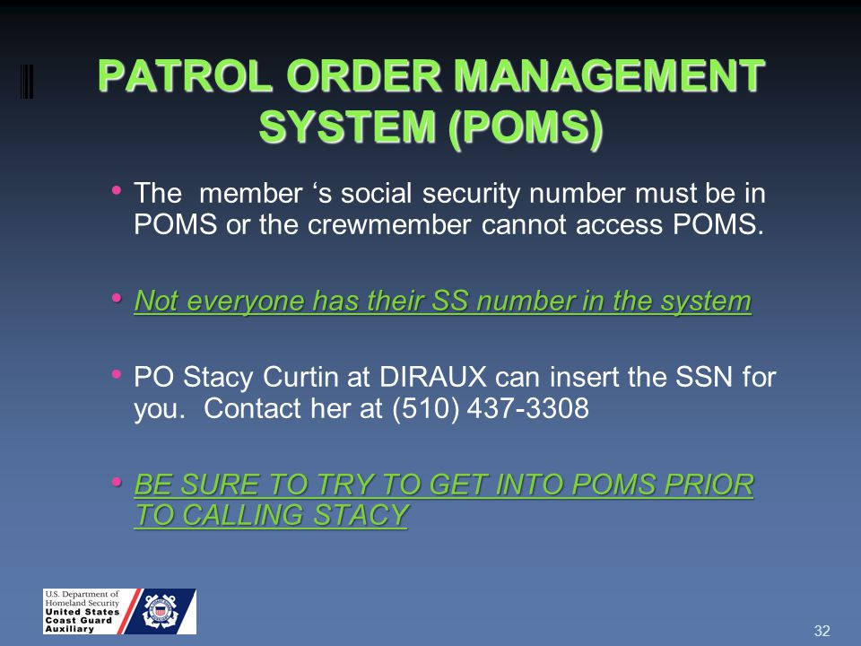 PATROL ORDER MANAGEMENT SYSTEM (POMS) The member 's social security number must be in POMS or the crewmember cannot access POMS.