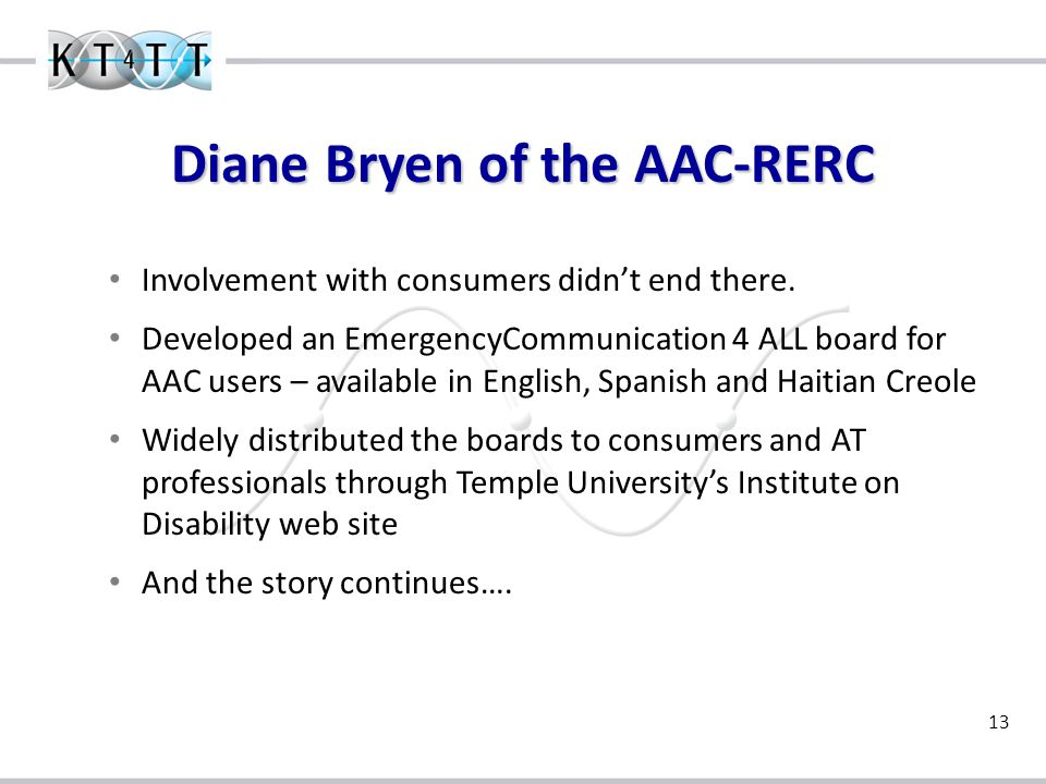 13 Diane Bryen of the AAC-RERC Involvement with consumers didn't end there.