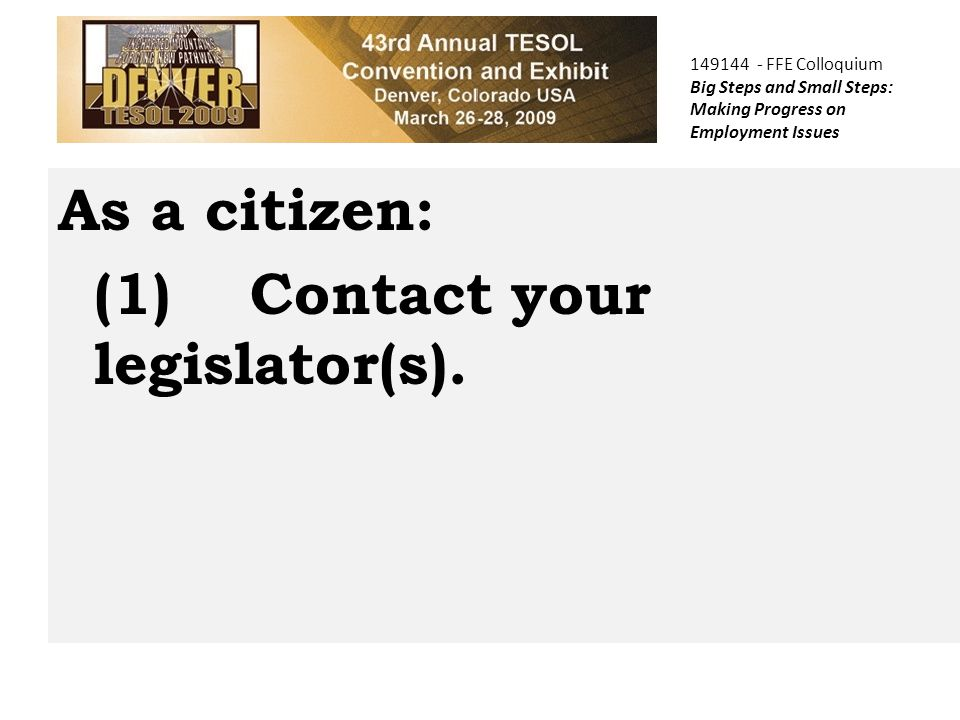 As a citizen: (1)Contact your legislator(s).