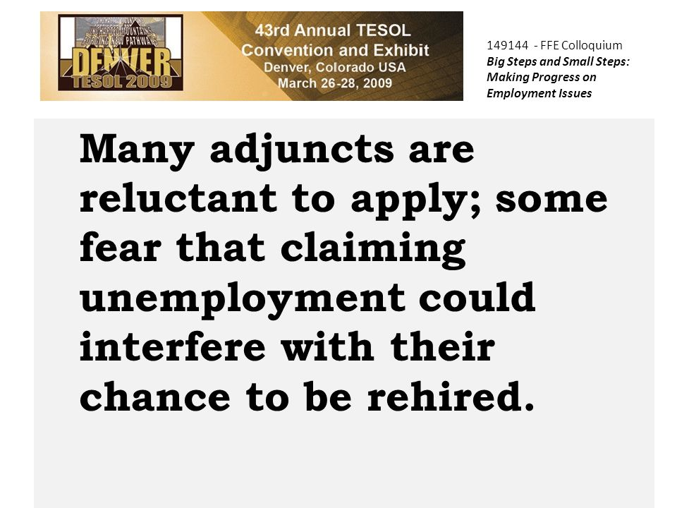 COPTEC Many adjuncts are reluctant to apply; some fear that claiming unemployment could interfere with their chance to be rehired.